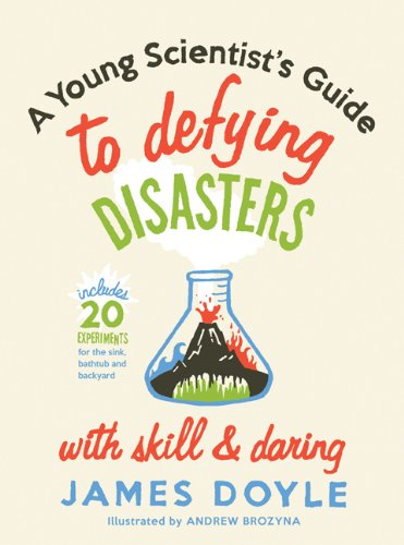 A Young Scientist's Guide to Defying Disasters with Skill and Daring: Includes 20 Experiments for the Sink, Bachtub and
