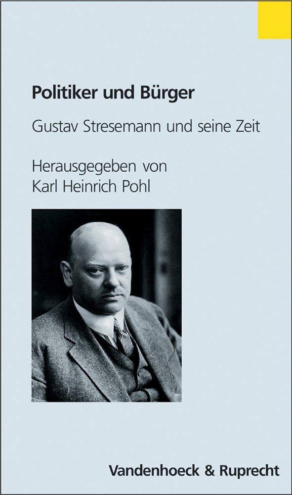 Politiker und Bürger. Gustav Stresemann und seine Zeit (Religionsunterricht Praktisch - Sekundarstufe I)
