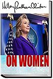 HILLARY CLINTON: ON WOMEN: Hillary Clinton, Donald Trump, feminism, and women's empowerment