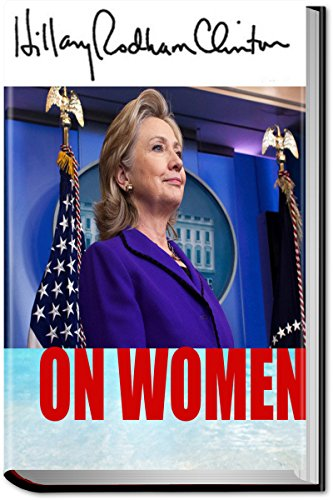 HILLARY: Hillary Clinton On Women: Donald Trump, Bill Clinton, Feminism, and Children