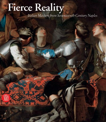 Fierce Reality: Italian Masters from Seventeenth Century Naples Thomas J. Loughman