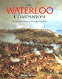 The Waterloo Companion: The Complete Guide to History's Most Famous Land Battle by Mark Adkin front cover
