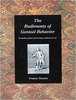 The Rudiments of Genteel Behaviour: Facsimile Reprint of the Unique Edition of 1737