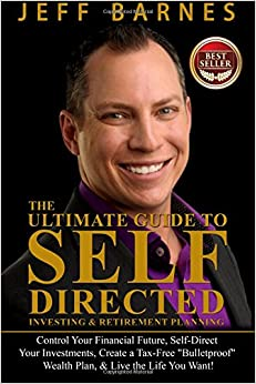 Book The Ultimate Guide to Self-Directed Investing and Retirement Planning: How to Take control of Your Financial Future, Self-Direct Your Investments, ... Wealth Plan, and Live the Life You Want!