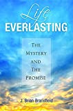 Life Everlasting: The Mystery and the Promise