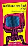 La télé nous rend fous! : Anthologie par Kleff