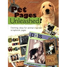 Pet Pages Unleashed!: Fetching Ideas for Animal-Inspired Scapbook Pages