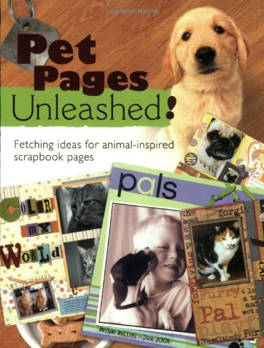 Pet Pages Unleashed!: Fetching Ideas for Animal-Inspired Scapbook Pages (Memory Makers) - Memory Makers Scrapbooking