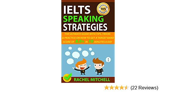 IELTS Speaking Strategies: The Ultimate Guide With Tips, Tricks, And  Practice On How To Get A Target Band Score Of 8 0+ In 10 Minutes A Day