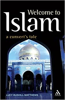 Book Welcome to Islam: A Convert's Tale by Lucy Bushill-Matthews (25-Jul-2008)