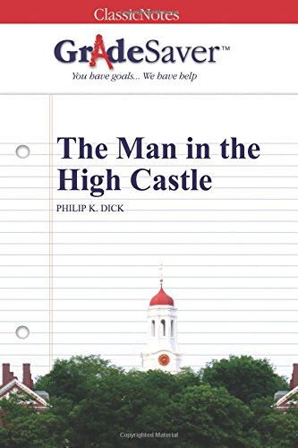 GradeSaver (TM) ClassicNotes: The Man in the High Castle