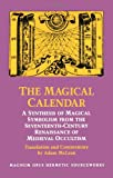 The Magical Calendar: A Synthesis of Magical Symbolism from the Seventeenth Century Renaissance of Medieval Occultism (Magnum Opus Hermetic Sourceworks Series: N)