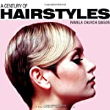A Century of Hairstyles, Pamela Church Gibson, 0747813728