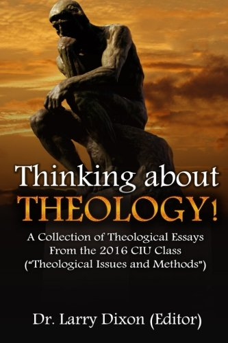 Read Online Thinking about Theology!: A Collection of Theological Essays From the 2016 CIU Class (?Theological Issues and Methods?) pdf epub