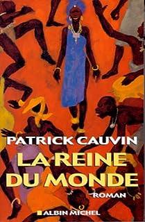 La reine du monde : roman, Cauvin, Patrick