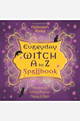 Everyday Witch A to Z Spellbook: Wonderfully Witchy Blessings, Charms & Spells Paperback