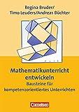 Praxisbuch: Mathematikunterricht entwickeln: Bausteine für kompetenzorientiertes Unterrichten