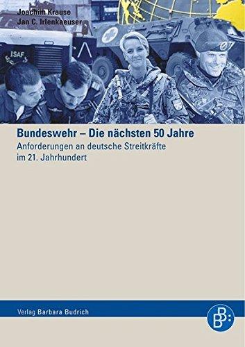 Bundeswehr Die nächsten 50 Jahre: Anforderungen an deutsche Streitkräfte im 21. Jahrhundert