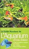 img - for Le guide marabout de l'aquarium d'eau douce book / textbook / text book