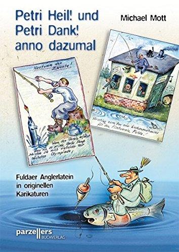 Petri Heil! und Petri Dank! anno dazumal: Fuldaer Anglerlatein in originellen Karikaturen