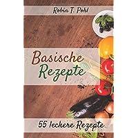 Basische Rezepte 55 leckere Rezepte: Lernen Sie in kürzester Zeit basisch kochen! (Entgiften, Säure Basen Kochbuch, Basisches Kochbuch, basen fasten, Basische Ernährung)