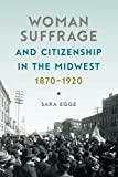 Woman Suffrage and Citizenship in the Midwest, 1870-1920 (Iowa and the Midwest Experience)