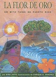 Flor De Oro: Un Mito Taino De Puerto Rico (Spanish Edition)