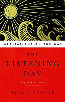 The Listening Day: Meditations On The Way, Volume One by [Pastor, Paul J.]