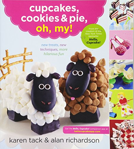 Cupcakes, Cookies & Pie, Oh, My!: New Treats, New Techniques, More Hilarious -