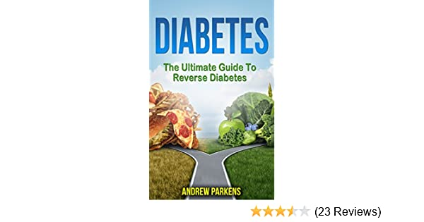 Diabetes The Ultimate Guide To Reverse Diabetes Diabetes Diet