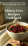 Gluten Free Recipes Cookbook: 50+ Easy, Delicious and Budget Friendly Recipes for Easy Weight Loss and Detox (Quick and Easy Natural Food Book 41)