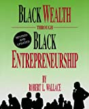 Black Wealth Through Black Entrepreneurship, Wallace, Robert L., 1878647385