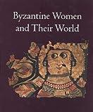 Byzantine Women and Their World, Ioli Kalavrezou, 0300096984