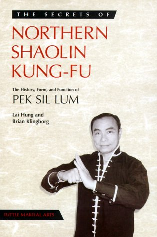 Secrets of Northern Shaolin Kung-Fu: The History, Form, and Function of Pek Sil Lum