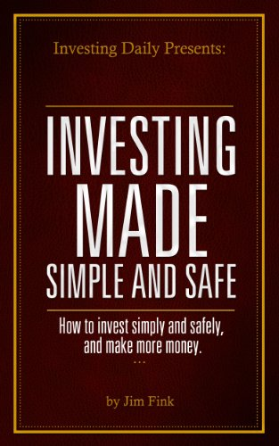 Investing Daily Presents: Investing Made Simple and Smart: How to invest  simply and safely, and make more money