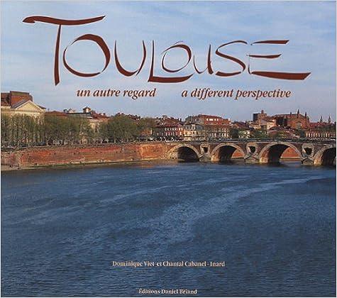 Livres gratuits en ligne Toulouse : Un autre regard : A different perspective pdf, epub ebook