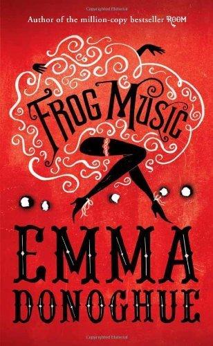 Frog Music by Donoghue, Emma (2014) Hardcover (Donoghue Frog Music Emma)
