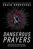 Dangerous Prayers: Because Following Jesus Was Never Meant to Be Safe: more info