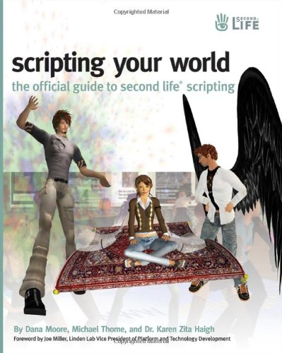 Scripting Your World: The Official Guide to Second Life Scripting by Sybex