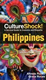 Culture Shock! Philippines: A Survival Guide to Customs and Etiquette by Roces, Alfredo, Roces, Grace (2014) Paperback