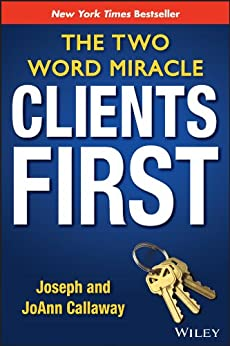 Clients First: The Two Word Miracle by [Callaway, Joseph, Callaway, JoAnn]