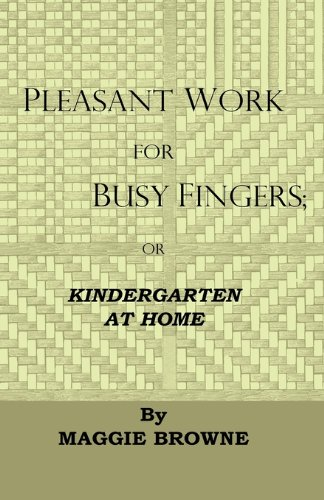 Download Pleasant Work For Busy Fingers - Or, Kindergarten At Home ebook