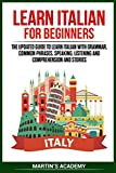 Learn Italian for Beginners: the Updated Guide to Learn Italian with Grammar, Common Phrases, Speaking, Listening and Comprehension and Stories