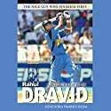 A Biography of Rahul Dravid: The Nice Guy Who Finished First Audiobook by Devendra Prabhudesai Narrated by Homer Todiwala