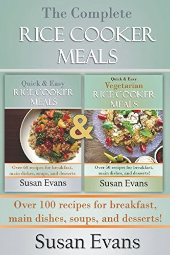The Complete Rice Cooker Meals Cookbook: over 100 recipes for breakfast, main dishes, soups, and desserts!