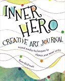 Inner Hero Creative Art Journal: Mixed Media Messages to Silence Your Inner Critic
