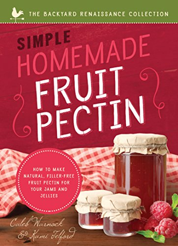 Simple Homemade Fruit Pectin (Backyard Renaissance) by Caleb Warnock, Kami Telford