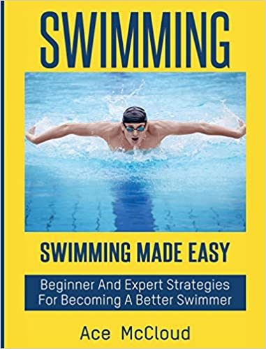 Beginner and Expert Strategies for Becoming a Better Swimmer Swimming Made Easy Swimming