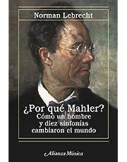 ¿Por qué Mahler?: Cómo un hombre y diez sinfonías cambiaron el mundo (Alianza Música (Am))