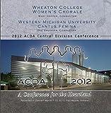 ACDA Central 2012 Wheaton College Women's Chorale & Western Michigan Univ. Choir